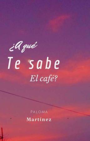 ¿ A Qué te Sabe el Café?  by Paloma_Howland