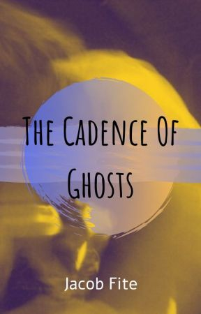 The Cadence of Ghosts by FiteWrites