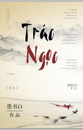[Edited] [HOÀN] Trác Ngọc - Mặc Thư Bạch by MirikiTakato