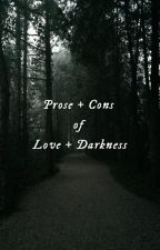 The Prose and Cons of Love and Darkness by waywardxslytherin13