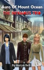 Auro Of Mount Ocean. Book 1 : The Infamous Trio  by AurynBell