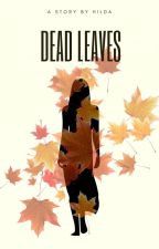 DEAD LEAVES  by _justhilda
