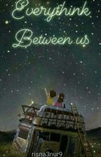 Everything Between Us. by risna3nur9