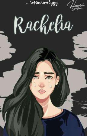 RACHELIA [SELESAI]  by Rosellaxv