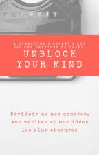 UNBLOCK YOUR MIND, dévidoir de mes pensées. by Adlene_Klay