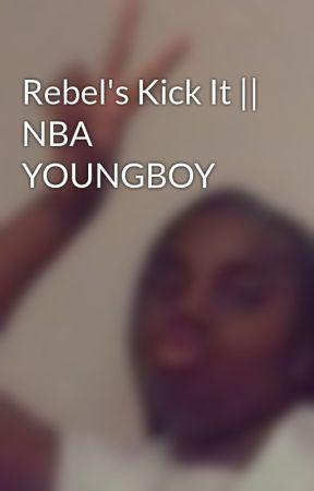 Rebel's Kick It || NBA YOUNGBOY by linovaaa