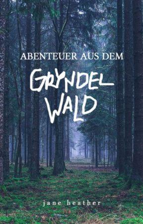 Abenteuer aus dem Gryndelwald by JaneHeather