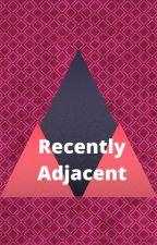 Recently Adjacent by De-yonna