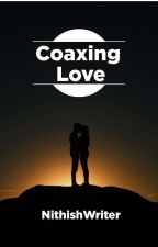 COAXING LOVE...  by NithishWriter