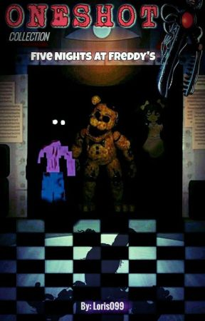 FNaF - ONESHOT COLLECTION by Loris099