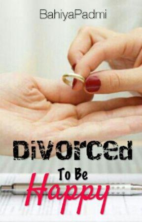 Divorced To Be Happy by BahiyaPadmi