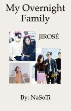 My Overnight Family | JIROSÉ by NaSoTi