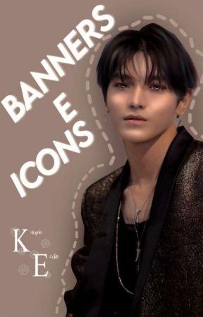 ❀ •  Banners e Icons  • ❀ by kalopsia_edits