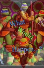 What would happen?Tmnt BF Scenarios{EDITED} by aquarimia