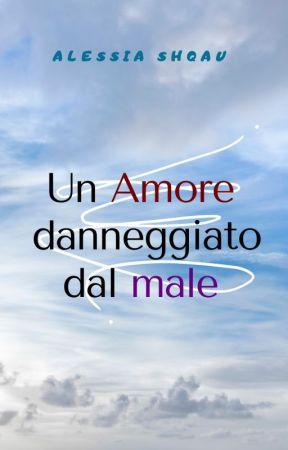Un Amore danneggiato dal Male by Alessiashqau01