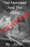 The Mermaid And The Alpha ~ COMPLETED BUT UNDER EDITING cover