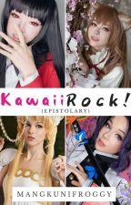 Kawaii Rock! (Epistolary) by mangkunifroggy