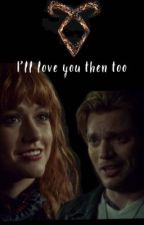 I'll love you then too.  -Clace-  shadowhunters, the mortal instruments  by amelia-jai-Herondale