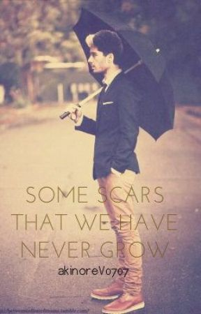 Some scars that we have never grow (Zayn Malik)NEEDS EDITING by akinoreV0707