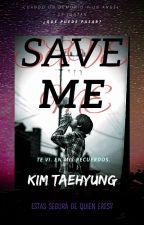 SAVE ME _IMAGINA con Kim TaeHyung_ by MarilynTkd