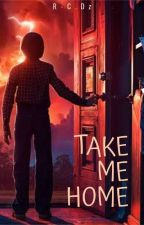 Take Me Home || Will Byers X Reader [COMPLETED] by IDrinkHolyWater247