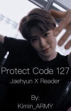 Protect Code 127   Jaehyun x Reader by Kimin_ARMY
