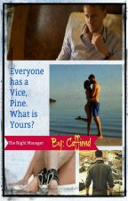 """Everyone Has a Vice, Pine. What is Yours? A """"Night Manager"""" Fanfiction by Caffiend-Queen"""