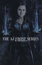 The AJ Frost Series by ohhitherekatie