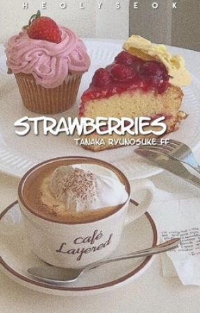 strawberries (tanaka ryunosuke ff) by thistlefairy