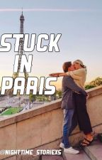 Stuck In Paris (PUBLISHED) by NightTime_Storiexs