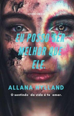 EU POSSO SER MELHOR QUE ELE. (Concluído e Em Processo De Correção)  by ALLANA_HYLLAND