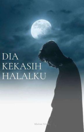 Dia Kekasih Halalku (On Going) by KhoirNmh12