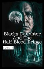 Black's Daughter and the Half-Blood Prince  by Sunflower_Rickman