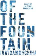 Of The Fountain by thatdamnuchiha