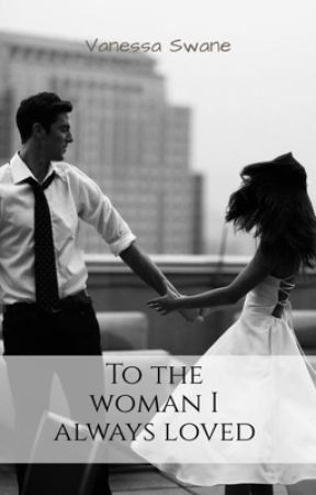 To the woman I always loved by vanesswane