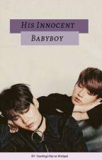 His Innocent Babyboy《YK》ON HOLD  by Yourbtsgirlfan