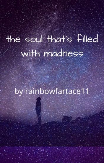 the soul that's filled with madness