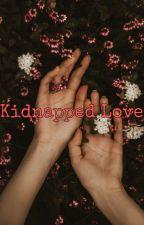 Kiddnapped Love❤️ by Legendaryquxxn23