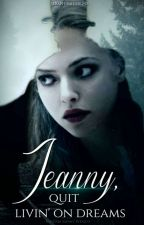Jeanny, quit livin' on dreams by SeraphinaThrone