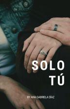 Solo tú by AnaGabrielaDiaz191