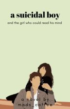 A Suicidal Boy and the Girl Who Could Read His Mind by mads_coffee