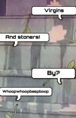 Virgins and Stoners by whoopwhoopbeepboop