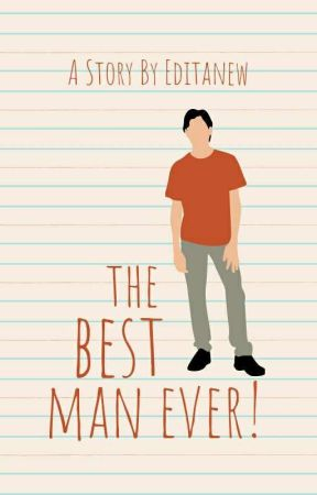 The Best Man Ever! by editanew