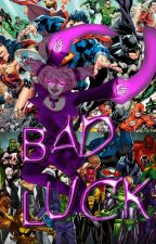 Bad Luck! Yandere various DC x reader! by xXYandereWriterXx
