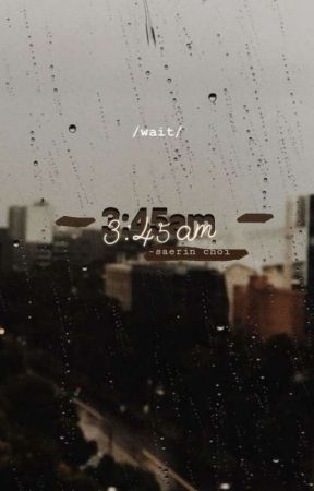 3:45 am || 's  by saerin-choi