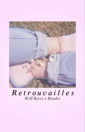 Retrouvailles ·Will Byers x Reader· by -honeyybae