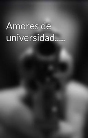 Amores de universidad..... by soyyoynadiemas123