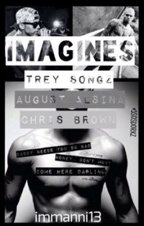 Trey Songz, Chris Brown, August Alsina imagines. Rated R by imanni13