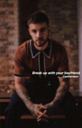 Break up with your boyfriend  by castielxdean