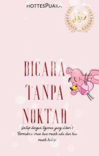 BICARA TANPA NOKTAH by hottesPuaka